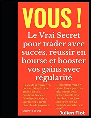 Vous !: Le Vrai Secret pour trader avec succès, réussir en bourse et booster vos gains avec régularit