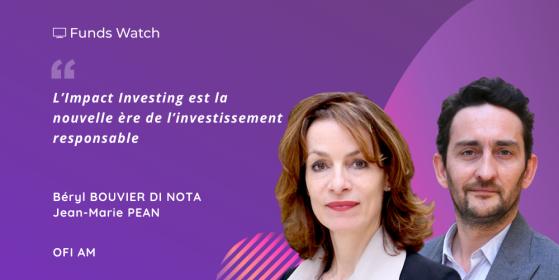 """Béryl BOUVIER DI NOTA et Jean-Marie PEAN chez OFI AM : """"L'Impact Investing est la nouvelle ère de l'investissement responsable"""""""