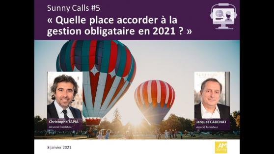 Sunny Calls #6 : Quelle place accorder à la gestion obligataire en 2021 ?