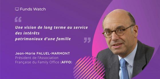 """Jean-Marie PALUEL-MARMONT (Président de l'Association Française du Family Office): """"Une vision de long terme au service des intérêts patrimoniaux d'une famille"""""""